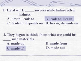 Hard work _____ success while failure often ______ laziness.
