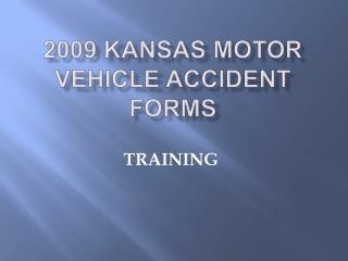 2009 KANSAS Motor vehicle accident forms