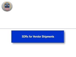 SDRs for Vendor Shipments
