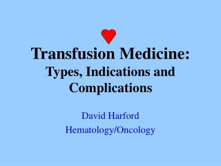Transfusion Medicine: Types, Indications and  Complications