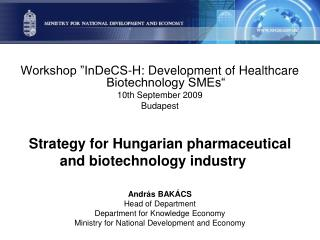 "Workshop ""InDeCS-H: Development of Healthcare Biotechnology SMEs""  10 th  September 2009  Budapest"