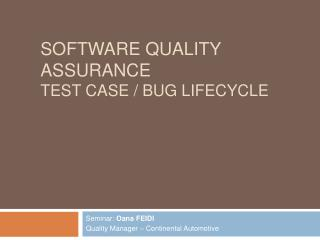 Software Quality Assurance TEST CASE / BUG LIFECYCLE