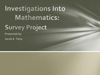 Investigations Into 	Mathematics: Survey Project