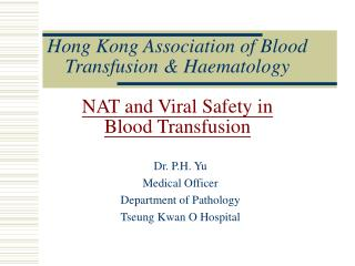 Hong Kong Association of Blood Transfusion & Haematology NAT and Viral Safety in Blood Transfusion