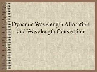 Dynamic Wavelength Allocation and Wavelength Conversion