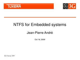 NTFS for Embedded systems Jean-Pierre André Oct 16, 2009