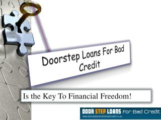 Doorstep Loans For Bad Credit - Get rid of Financial Obstacl