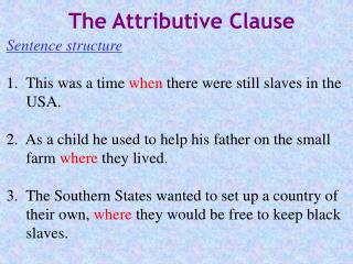 Sentence structure 1.  This was a time  when  there were still slaves in the      USA.