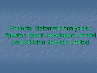 Financial Statement Analysis of Pakistan Hotels Developers Limited and Pakistan Services Limited