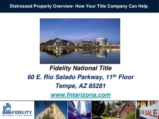Fidelity National  Title 60 E. Rio Salado Parkway, 11 th  Floor Tempe, AZ 85281 www.fntarizona.com