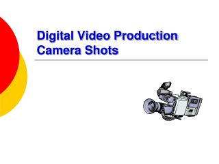 Digital Video Production Camera Shots