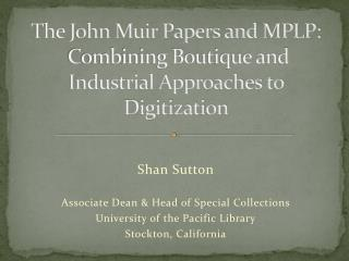 The John Muir Papers and MPLP:  Combining Boutique and Industrial Approaches to Digitization