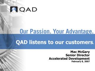 QAD listens to our customers .