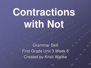 Grammar Skill First Grade Unit 3 Week 6 Created by Kristi Waltke