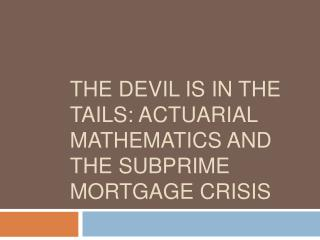 The devil is in the tails: Actuarial mathematics and the subprime mortgage crisis
