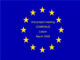 2nd project meeting COMENIUS   Lisbon March 2005