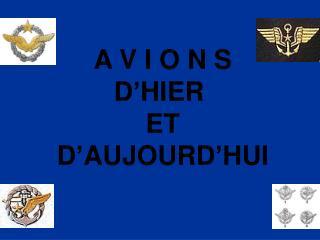 A V I O N S D'HIER  ET D'AUJOURD'HUI