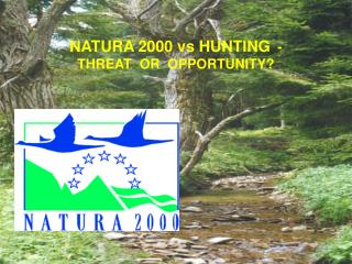 NATURA 2000  vs HUNTING   - THREAT  OR  OPPORTUNITY?