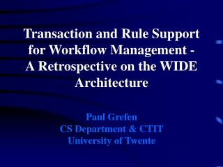 Transaction and Rule Support for Workflow Management - A Retrospective on the WIDE Architecture