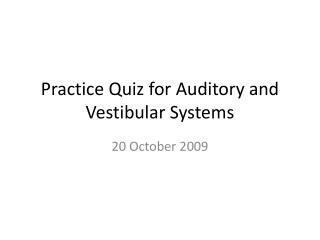 Practice Quiz for Auditory and Vestibular Systems