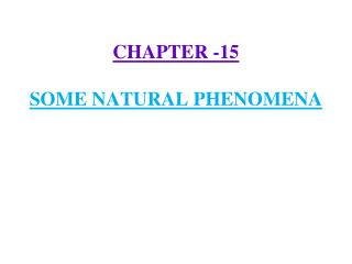 CHAPTER -15 SOME NATURAL PHENOMENA