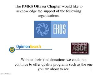 The  PMRS Ottawa Chapter  would like to acknowledge the support of the following organizations.
