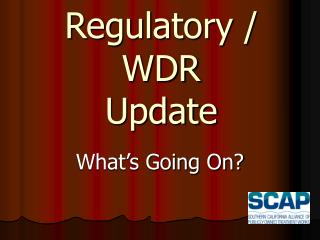 Regulatory / WDR Update