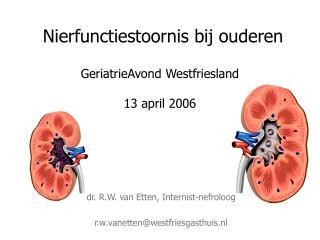 Nierfunctiestoornis bij ouderen GeriatrieAvond Westfriesland 13 april 2006