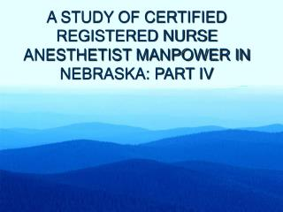 A STUDY OF CERTIFIED REGISTERED NURSE  ANESTHETIST MANPOWER IN NEBRASKA: PART IV