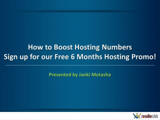 How to Boost Hosting Numbers Sign up for our Free 6 Months Hosting Promo!