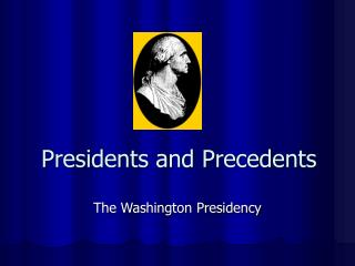 Presidents and Precedents
