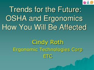 Trends for the Future: OSHA and Ergonomics How You Will Be Affected