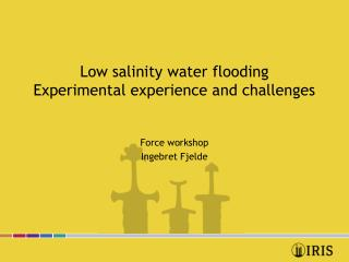 Low salinity water flooding Experimental experience and challenges
