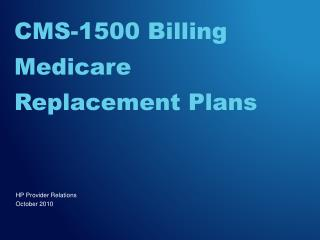 CMS-1500 Billing Medicare  Replacement Plans