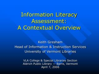 Information Literacy Assessment:  A Contextual Overview