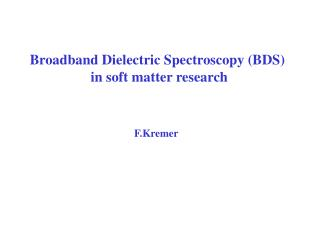 Broadband Dielectric Spectroscopy (BDS)  in soft matter research
