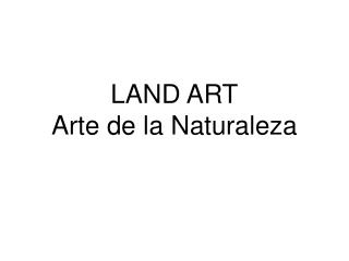 LAND ART Arte de la Naturaleza