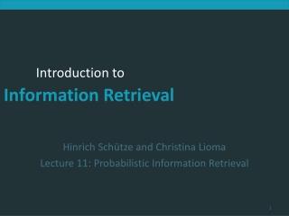 Hinrich Schütze and Christina Lioma Lecture 11: Probabilistic Information Retrieval