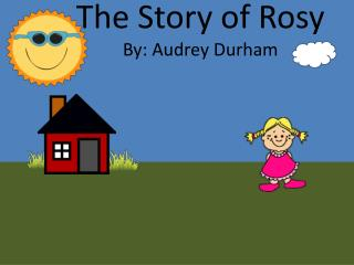 The Story of Rosy By: Audrey Durham