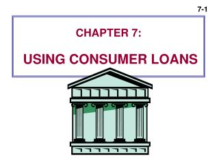CHAPTER 7:  USING CONSUMER LOANS