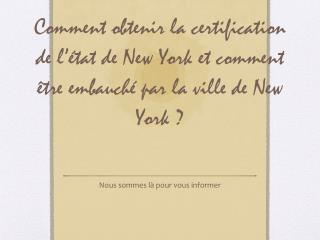 Comment obtenir la certification de l  tat de New York et comment  tre embauch  par la ville de New York