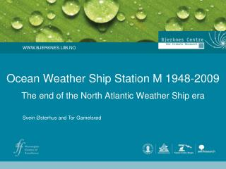 Ocean Weather Ship  Station M 1948-2009  The end of the North Atlantic Weather Ship era