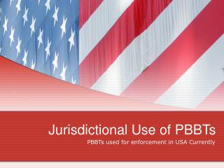 Jurisdictional Use of PBBTs