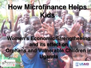 Women's Economic Strengthening  and its effect on  Orphans and Vulnerable Children in Uganda