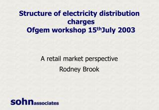 Structure of electricity distribution charges  Ofgem workshop 15 th July 2003