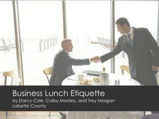 Business Lunch Etiquette by Darcy Cole, Colby  Manley, and Trey Morgan  Labette County