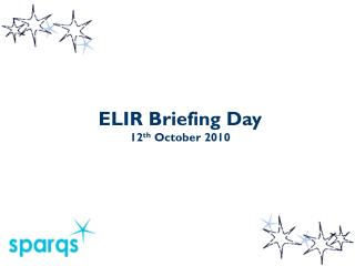 ELIR Briefing Day 12 th  October 2010
