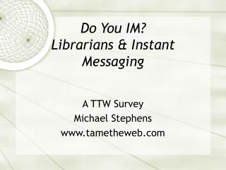 Do You IM? Librarians & Instant Messaging