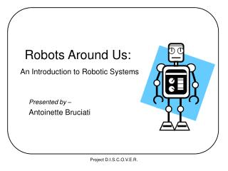 Robots Around Us: An Introduction to Robotic Systems