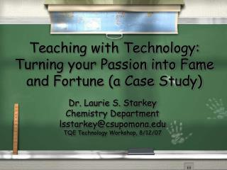 Teaching with Technology: Turning your Passion into Fame and Fortune (a Case Study)